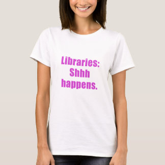 Libraries Shhh Happens T-Shirt
