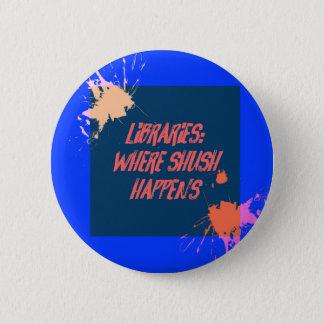 LIbraries...Where Shush Happens... 2 Inch Round Button