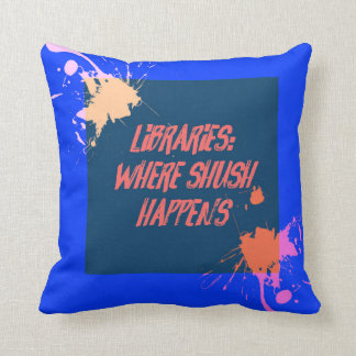 Libraries...Where Shush Happens... Throw Pillow