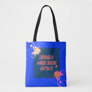 LIbraries...Where Shush Happens... Tote Bag