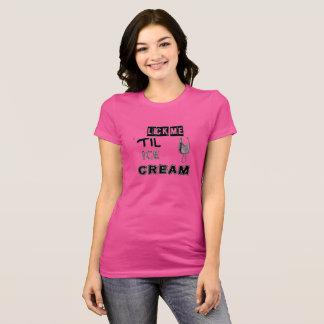 Lick Me 'Til Ice Cream T-Shirt