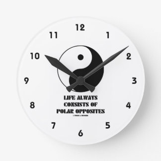 Life Always Consists Of Polar Opposites Yin-Yang Round Clock