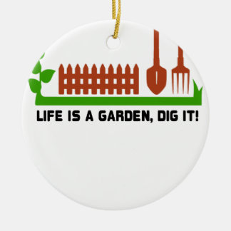 Life and Garden dig it Ceramic Ornament