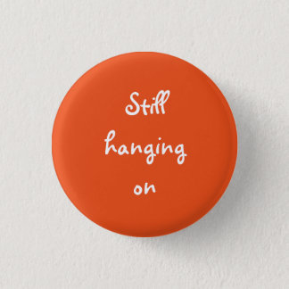Life Award Button - Still hanging on