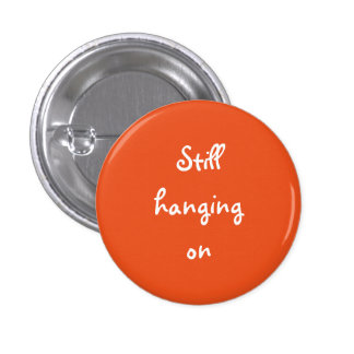 Life Award Button - Still hanging on