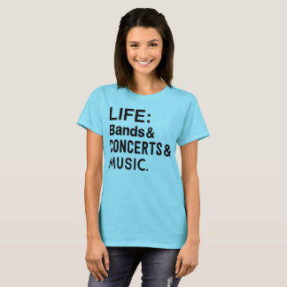 Life: bands& concerts & music. T-Shirt