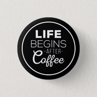 Life Begins After Coffee 1 Inch Round Button