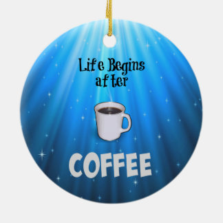 Life Begins after Coffee Ceramic Ornament