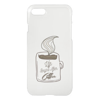 Life Begins After Coffee Cup iPhone 7 Case