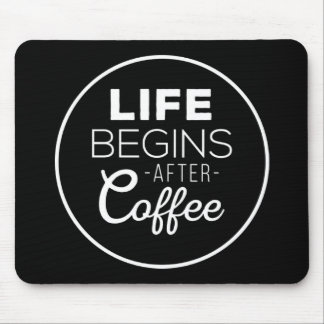 Life Begins After Coffee Mouse Pad