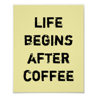 LIFE BEGINS AFTER COFFEE. POSTER