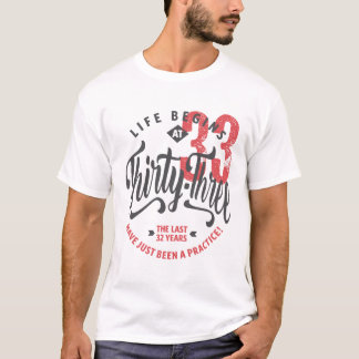 Life Begins at 33   33rd Birthday T-shirt