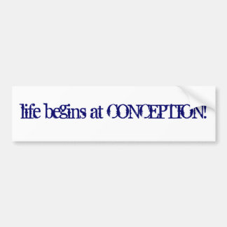 Life begins at Conception! Bumper Sticker