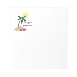Life Begins at Retirement Notepads