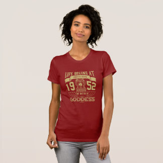Life begins at Sixty-five 1952 The birth  Goddess T-Shirt