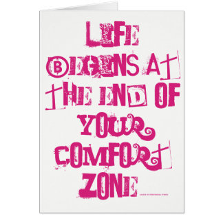 Life begins at the end of your comfort zone. card
