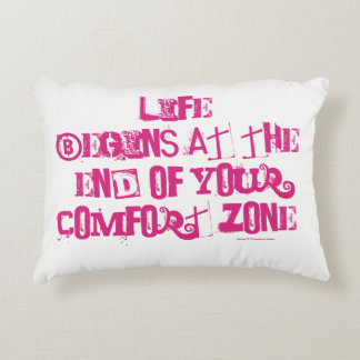 Life begins at the end of your comfort zone. decorative pillow