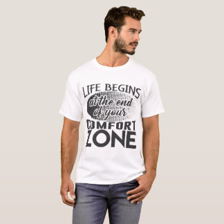 LIFE BEGINS AT THE END OF YOUR COMFORT ZONE T-Shirt