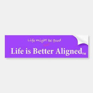 Life Better Aligned bumper sticker