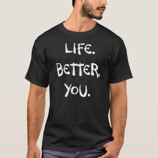 Life. Better. You. T-Shirt
