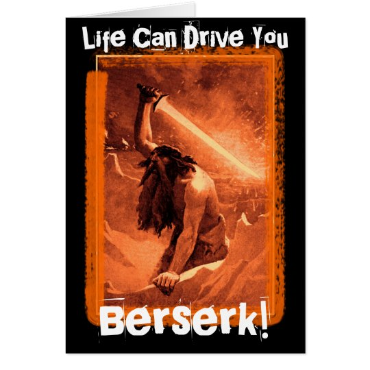 Life Can Drive You Berserk! Card
