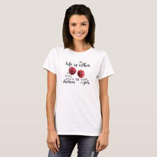 LIFE--Cherries or Pits T-Shirt