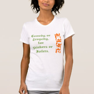 LIFE. comedy or tragedy, for thinkers or feelers. T-Shirt
