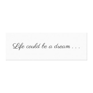Life Could be a Dream Canvas Print