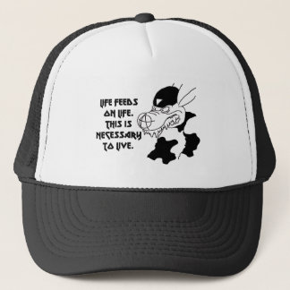 Life feeds on life this is necessary trucker hat