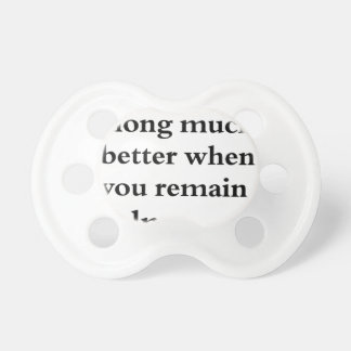 life goes along much better when you remain calm pacifier