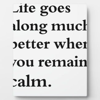 life goes along much better when you remain calm plaque
