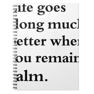 life goes along much better when you remain calm spiral notebook