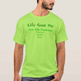 'Life Goes On', AmericanAcousticMusic, True Lif... T-Shirt