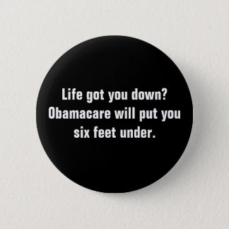 Life got you down?Obamacare will put you six fe... 2 Inch Round Button