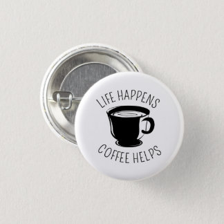 Life Happens, Coffee Helps Graphic Button