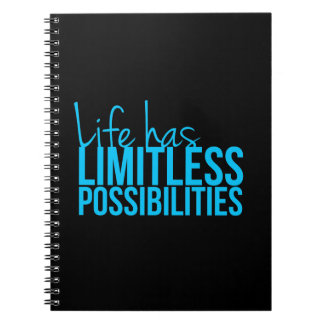 Life Has Limitless Possibilities Notebooks