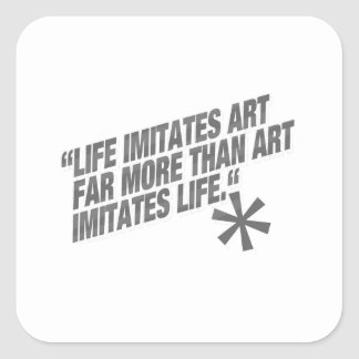 Life imitates art far more than art imitates Life. Square Sticker
