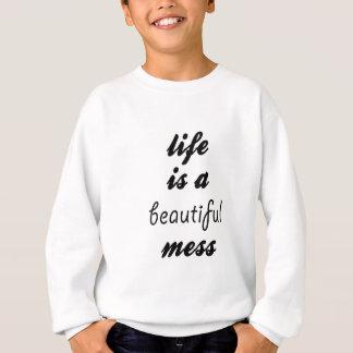 Life Is A Beautiful Mess Sweatshirt