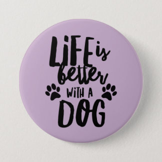 Life is a Better with a Dog Large Round Button