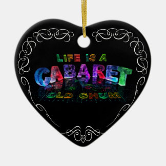 Life is a Cabaret, old chum Ceramic Heart Ornament