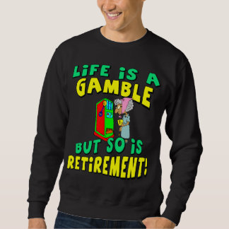 Life Is A Gamble (4) Sweatshirt