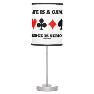Life Is A Game Bridge Is Serious Card Suits Table Lamp