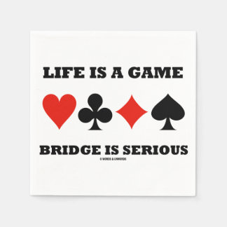 Life Is A Game Bridge Is Serious (Four Card Suits) Disposable Napkins