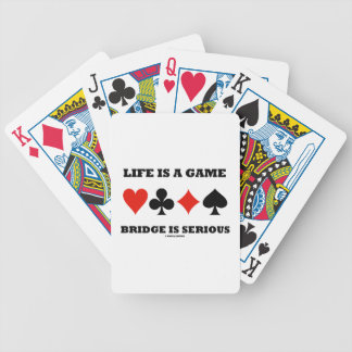 Life Is A Game Bridge Is Serious (Four Card Suits) Playing Cards