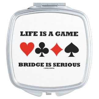 Life Is A Game Bridge Is Serious (Four Card Suits) Vanity Mirror