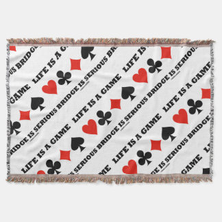 Life Is A Game Bridge Is Serious (Four Card Suits) Throw Blanket