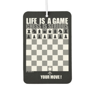Life is a game, chess is serious air freshener