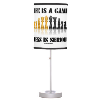 Life Is A Game Chess Is Serious (Chess Humor) Desk Lamps