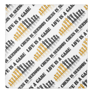 Life Is A Game Chess Is Serious Chess Set Humor Duvet Cover
