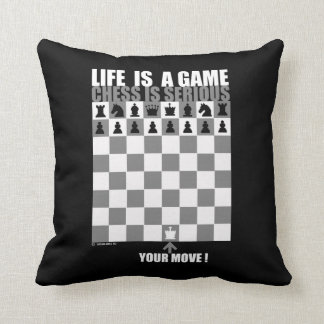 Life is a game, chess is serious pillow